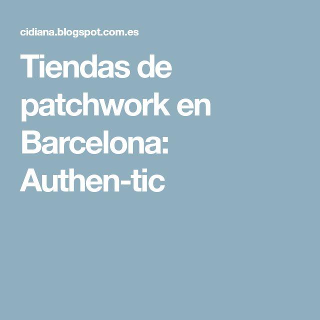 Tiendas de patchwork en Barcelona: Authen-tic