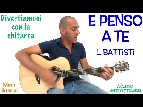 E PENSO A TE - LUCIO BATTISTI - DIVERTIAMOCI CON LA CHITARRA - YouTube