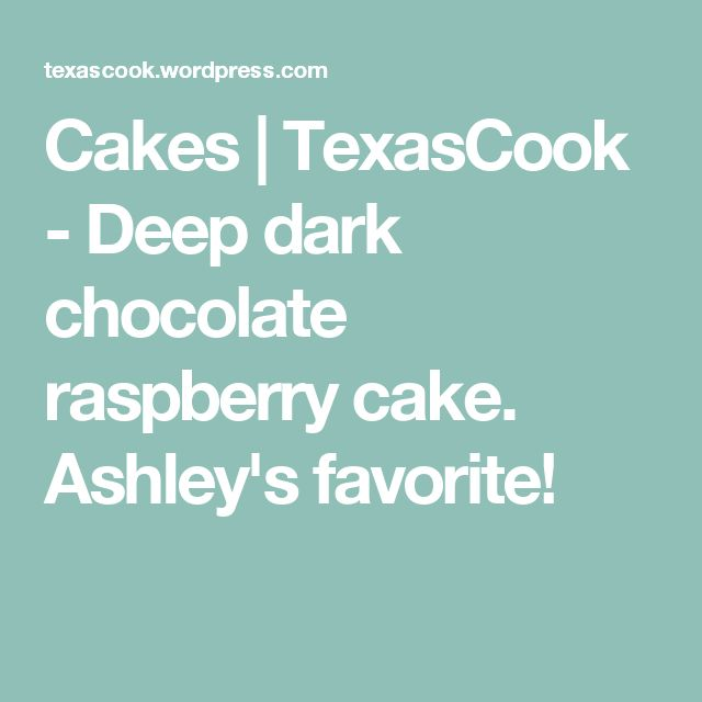 Cakes | TexasCook - Deep dark chocolate raspberry cake. Ashley's favorite!