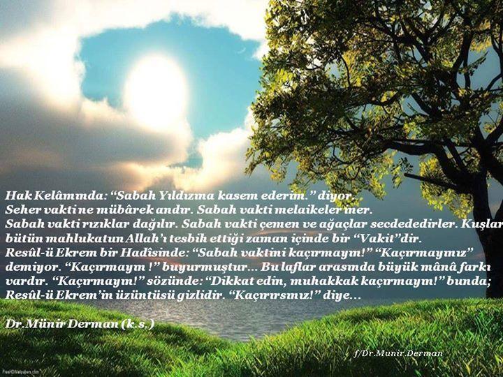 """Hak Kelâmında: """"Sabah Yıldızına kasem ederim."""" diyor. Seher vakti ne mübârek andır. Sabah vakti melaikeler iner. Sabah vakti rızıklar dağılır. Sabah vakti çemen ve ağaçlar secdededirler. Kuşlar, bütün mahlukatun Allah'ı tesbih ettiği zaman içinde bir """"Vakit""""dir. Resûl-ü Ekrem bir Hadîsinde:...  www.muhteva.com ziyaretinizi bekleriz."""