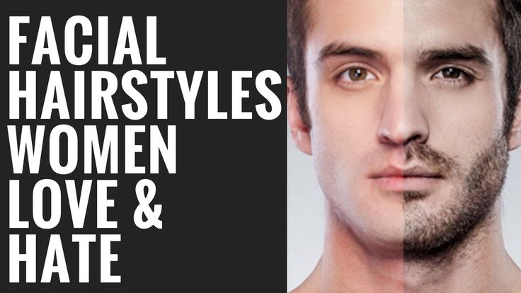 Men's Facial Hair Styles Women Love and Hate