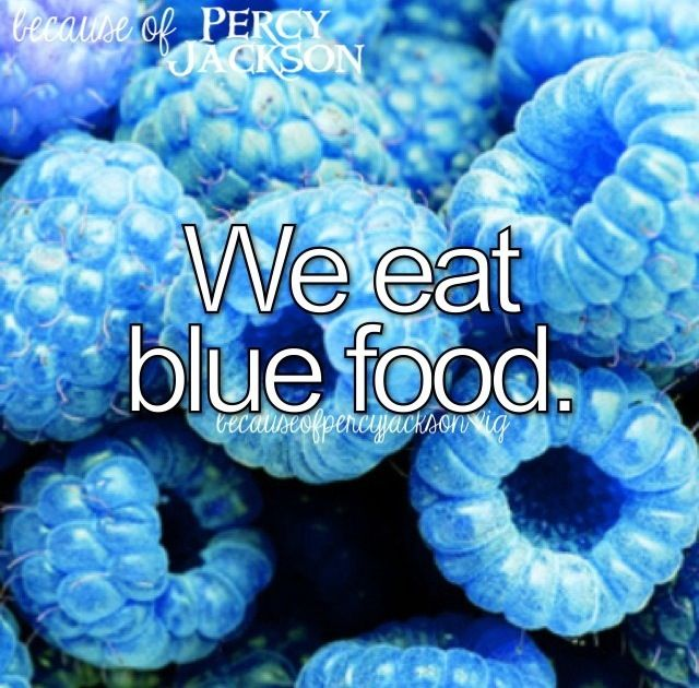 Because of Percy Jackson... We eat blue food