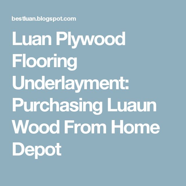 Luan Plywood  Flooring Underlayment: Purchasing Luaun Wood From Home Depot