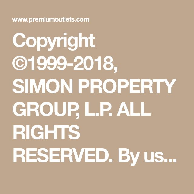 Copyright ©1999-2018, SIMON PROPERTY GROUP, L.P. ALL RIGHTS RESERVED. By using this site, you agree to abide by its Terms of Use, which prohibit commercial use of any information on this site. Privacy Policy / Your California Privacy Rights Simon values your privacy, manage your Ad Choices