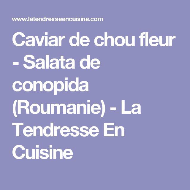 Caviar de chou fleur - Salata de conopida (Roumanie) - La Tendresse En Cuisine