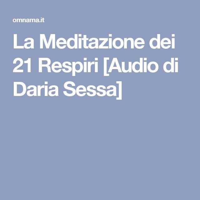 La Meditazione dei 21 Respiri [Audio di Daria Sessa]