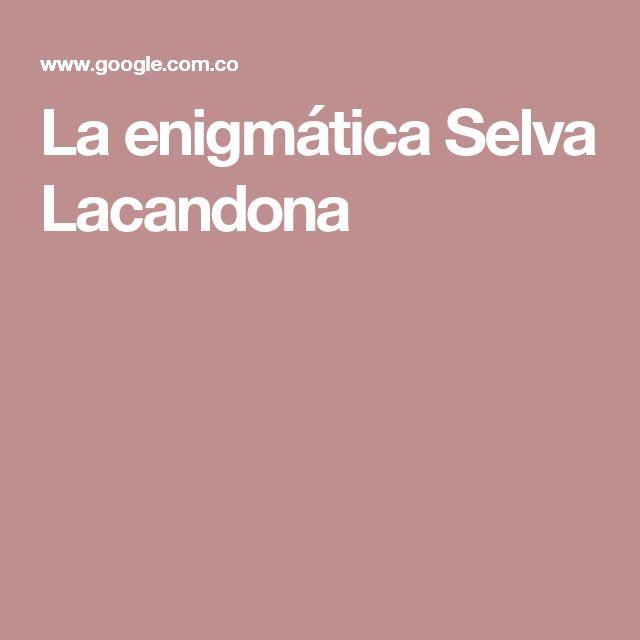 La enigmática Selva Lacandona