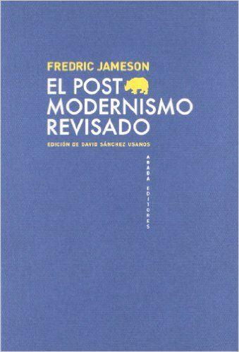 El postmodernismo revisado / Fredric Jameson ; edición de David Sánchez Usanos