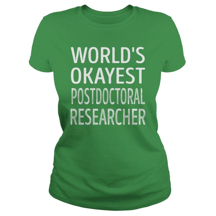 Worlds Okayest Postdoctoral Researcher Job Shirts #gift #ideas #Popular #Everything #Videos #Shop #Animals #pets #Architecture #Art #Cars #motorcycles #Celebrities #DIY #crafts #Design #Education #Entertainment #Food #drink #Gardening #Geek #Hair #beauty #Health #fitness #History #Holidays #events #Home decor #Humor #Illustrations #posters #Kids #parenting #Men #Outdoors #Photography #Products #Quotes #Science #nature #Sports #Tattoos #Technology #Travel #Weddings #Women