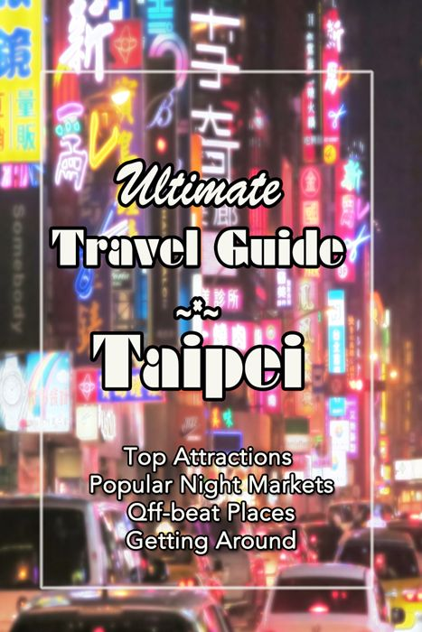 Ultimate Taipei Travel Guide | Best Things to Do in Taipei (Part I)