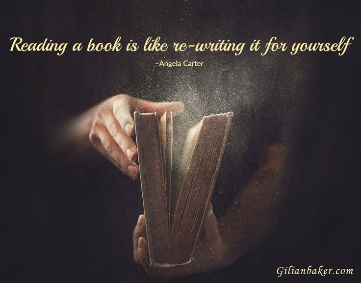 Reading a book is like re-writing it for yourself. ~ Angela Carter