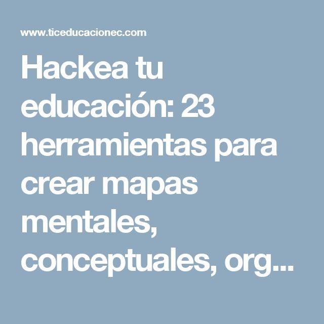 Hackea tu educación: 23 herramientas para crear mapas mentales, conceptuales, organizadores gráficos