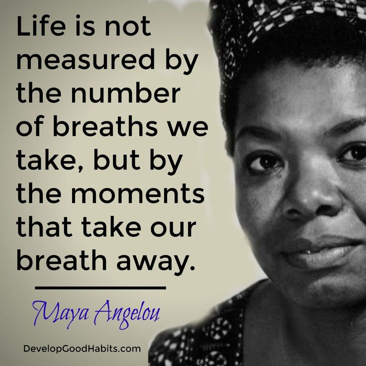 Life is not measured but the number of breaths we take, but by the number of moments that take our breath away- Maya Angelou quote | Inspirational quotes } Best quotes | life quotes | Success Quotes -- http://www.developgoodhabits.com/success-quotes/