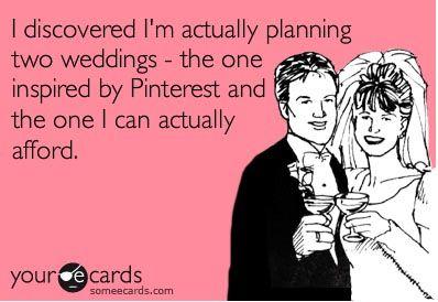 So so true..!  Pinterest wedding ecard  Funny wedding planning meme #wedding #truth