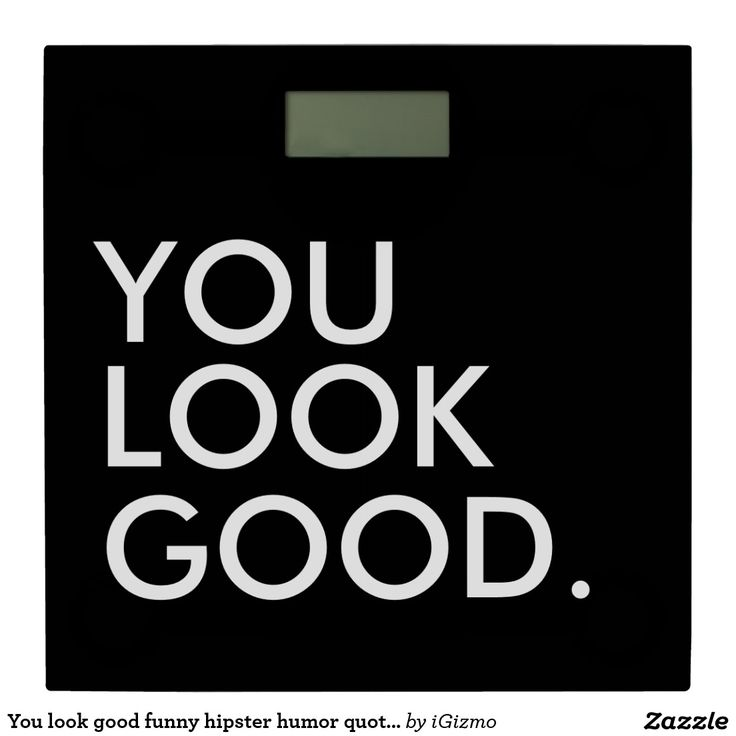 """Modern, simple, black and white """"you look good"""" funny hipster humor inspirational quote bathroom scale with saying."""