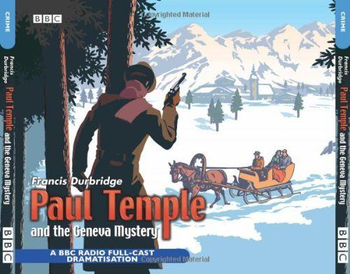 Paul Temple and the Geneva Mystery: BBC Radio 4 Full-cast Dramatisation (BBC Radio Collection) by Francis Durbridge, http://www.amazon.co.uk/dp/0563528133/ref=cm_sw_r_pi_dp_9Y-Csb0FHCM64