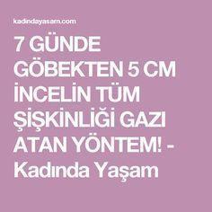 7 GÜNDE GÖBEKTEN 5 CM İNCELİN TÜM ŞİŞKİNLİĞİ GAZI ATAN YÖNTEM! - Kadında Yaşam