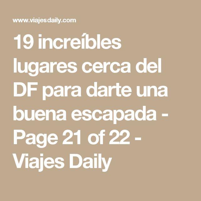 19 increíbles lugares cerca del DF para darte una buena escapada - Page 21 of 22 - Viajes Daily