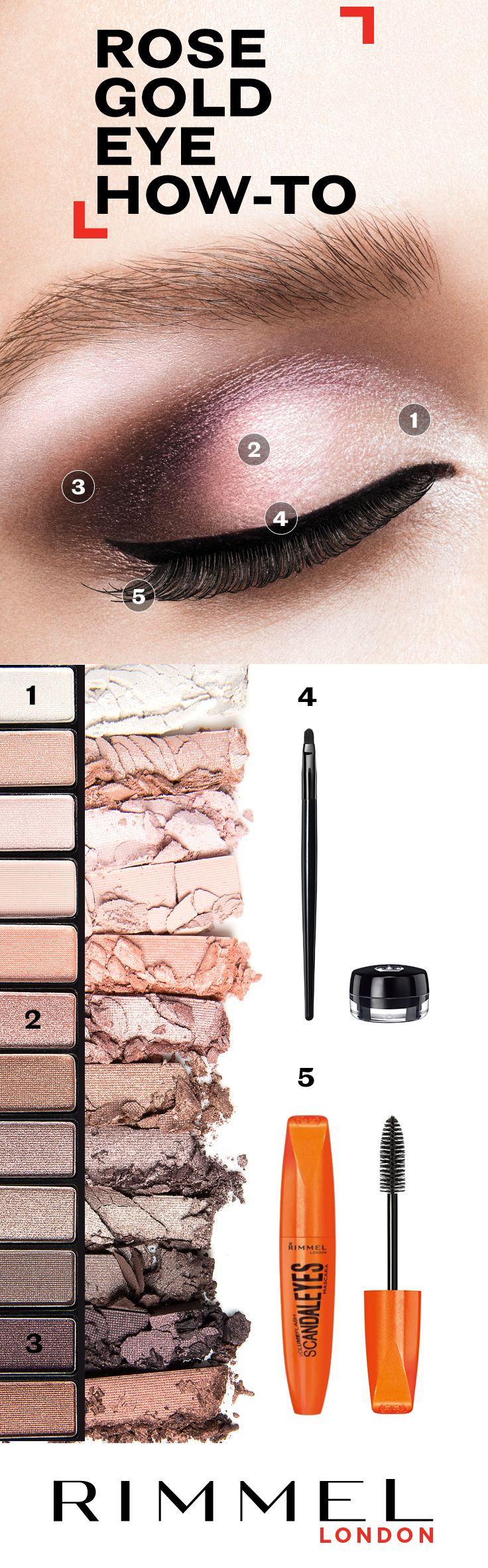 For a gorgeous eyeshadow idea, follow this step by step guide using Rimmel London Magnif'Eyes Shadow Palette 002 for a rose gold eye, then top with ScandalEyes Gel Eyeliner and ScandalEyes Mascara to complete the look.