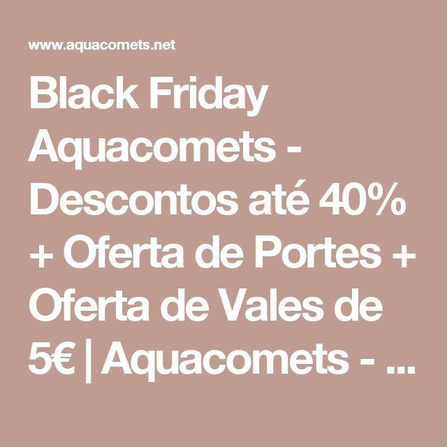Black Friday Aquacomets - Descontos até 40% + Oferta de Portes + Oferta de Vales de 5€ | Aquacomets - Tudo para Aquariofilia e Lagos Ornamentais
