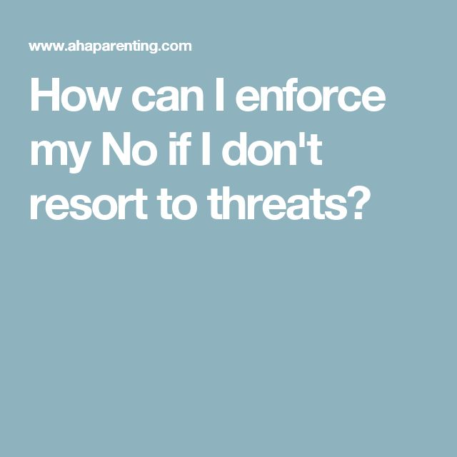 How can I enforce my No if I don't resort to threats?