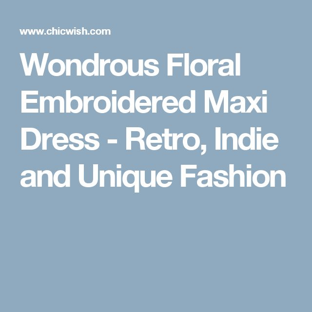 Wondrous Floral Embroidered Maxi Dress - Retro, Indie and Unique Fashion