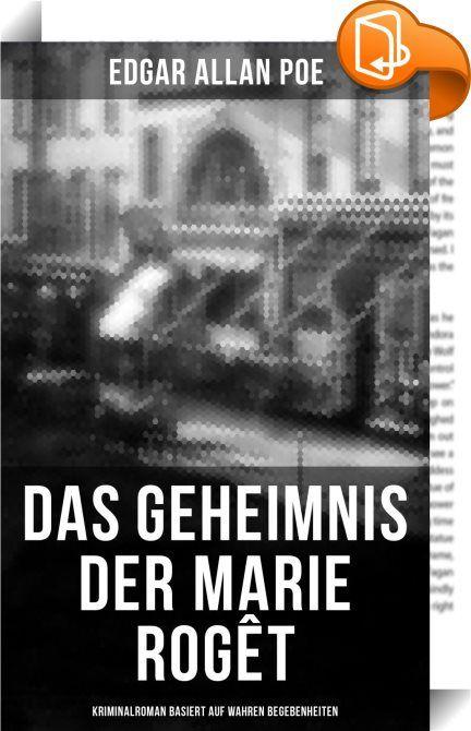 Das Geheimnis der Marie Rogêt: Kriminalroman basiert auf wahren Begebenheiten    :  Das Geheimnis der Marie Rogêt ist eine Geschichte des US-amerikanischen Schriftstellers Edgar Allan Poe. Sie ist eine von Poes drei Detektivgeschichten um C. Auguste Dupin, zu denen auch Der Doppelmord in der Rue Morgue und Der entwendete Brief zählen. Die Geschichte basiert auf dem tatsächlichen Mord an Mary Cecilia Rogers in New York City. Rogers war eine sehr hübsche, beliebte junge Frau und durch ih...