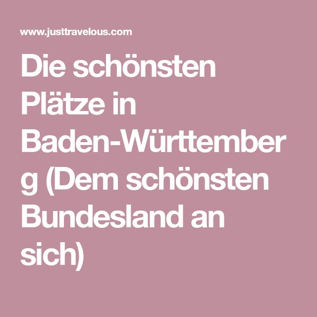 Die schönsten Plätze in Baden-Württemberg (Dem schönsten Bundesland an sich)