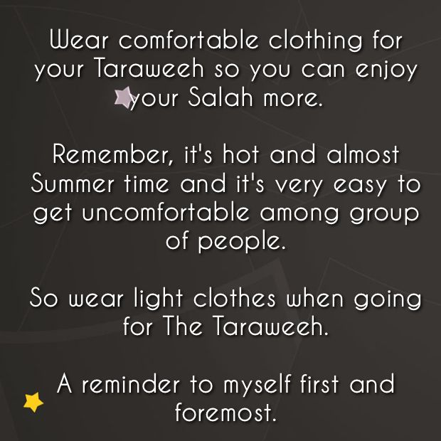 Wear comfortable clothing for your Taraweeh so you can enjoy your Salah more.  Remember, it's hot and almost Summer time and it's very easy to get uncomfortable among group of people.  So wear light clothes when going for The Taraweeh.  A reminder to myself first and foremost.  #Allah #Ramadhan #donating #blessed #Sadaqah #families #followers #Muslim #Ummah #Acceptance #Ameen #Rabbi #taraweeh #Salah #Nafila #nightprayer #patience #perseverance #humilty #pray #wearcomfortableclothes