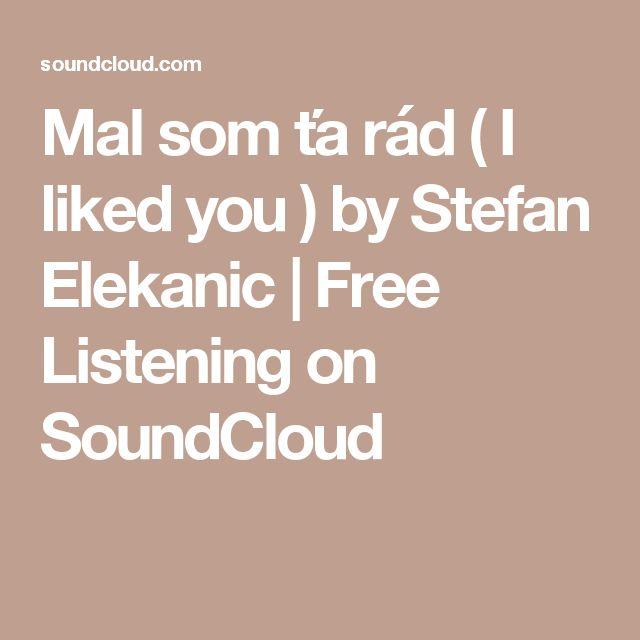 Mal som ťa rád ( I liked you ) by Stefan Elekanic | Free Listening on SoundCloud