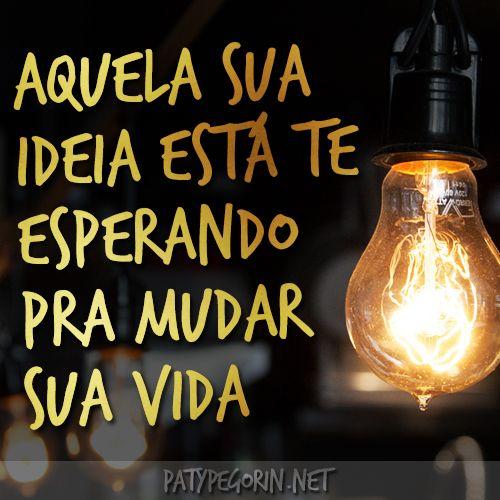 """""""Aquela sua ideia está te esperando pra mudar sua vida""""  Partículas de Ouro No Ar - Poder da Ideia - Como tirar ideias do papel: http://patypegorin.net/tirar-ideias-do-papel/"""