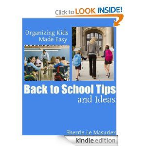 Conquer morning chaos, school lunches and weeknight dinners with creative tips and ideas from 'Back to School Tips and Ideas (Organizing Kids Made Easy)'