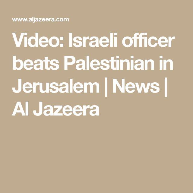 Video: Israeli officer beats Palestinian in Jerusalem |  News | Al Jazeera