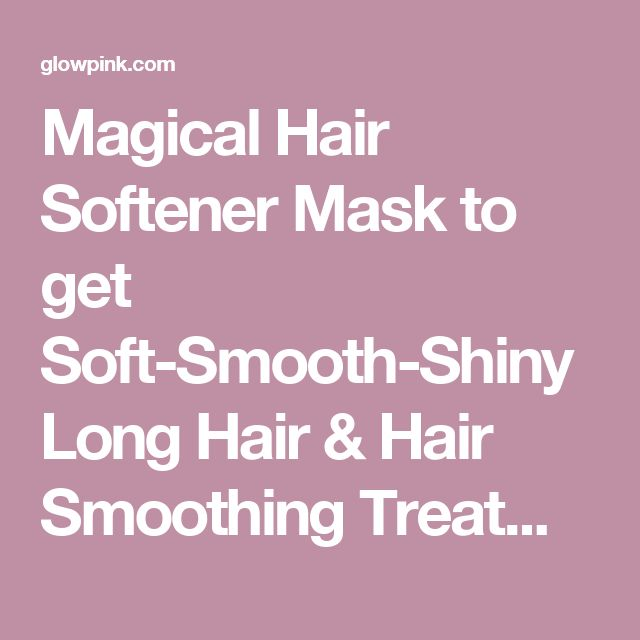 Magical Hair Softener Mask to get Soft-Smooth-Shiny Long Hair & Hair Smoothing Treatment at Home - Glowpink
