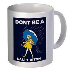 Best funny gift - 11OZ Coffee Mug - Don't be a salty bitch - Perfect for birthday, men, women, present for him, her, daughter, sister, wife, husband, girlfriend or friend.