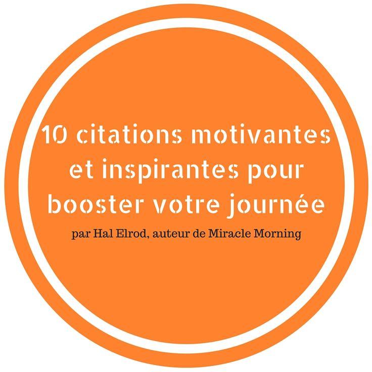 Parfois des citations suffisent à nous remettre en route. En voici 10 extraites du livre d'Hal Elrod «  Miracle Morning« . N'hésitez pas à les partager.