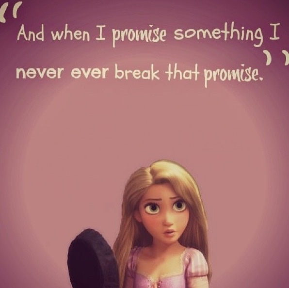 """""""And when I make a promise, I never ever, break that promise"""" -Tangled -Repunzle"""
