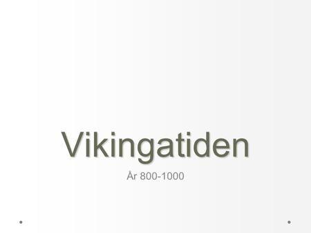 Vikingatiden År 800-1000.>