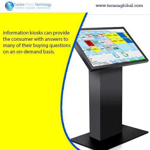 #Information #kiosks can provide the #consumer with answers to many of their #buying questions on an on-demand basis. #TucanaGlobalTechnology #Manufacturer #HongKong