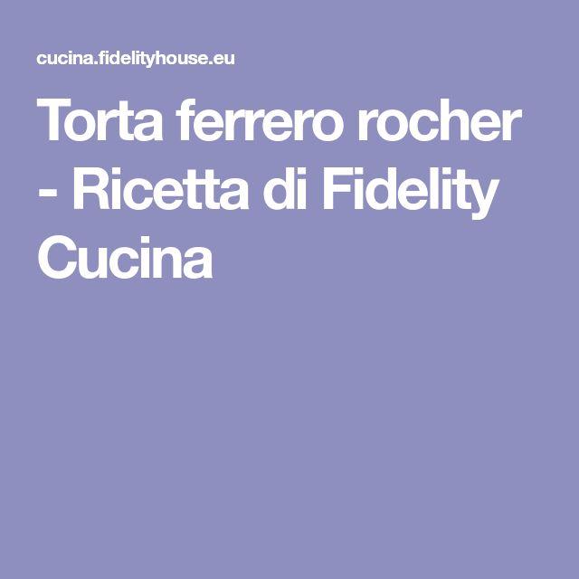 Torta ferrero rocher - Ricetta di Fidelity Cucina