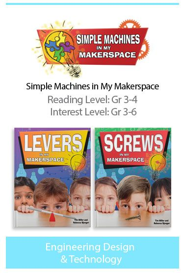 Simple Machines in My Makerspace - Designed as an early introduction to the principles of Makerspace, this series shows young readers how to take what they learn about different simple machines and apply their own ideas and creativity to make very simple projects. Children will become familiar with the skills required for working in Makerspaces—communication, collaboration, creativity, and problem solving.