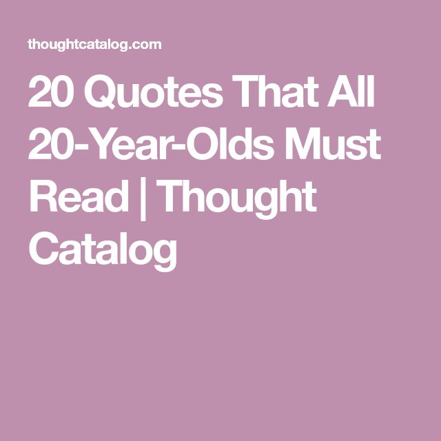 20 Quotes That All 20-Year-Olds Must Read | Thought Catalog