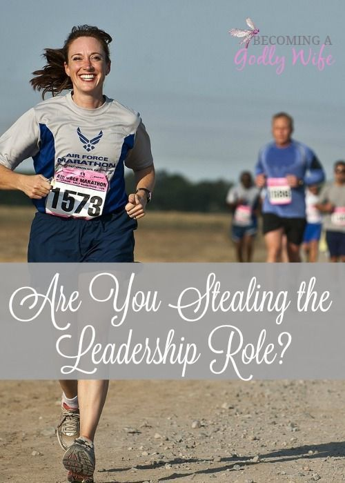There are many times in my marriage I have had to ask myself and I stealing the leadership role from my husband? Maybe you should as well.