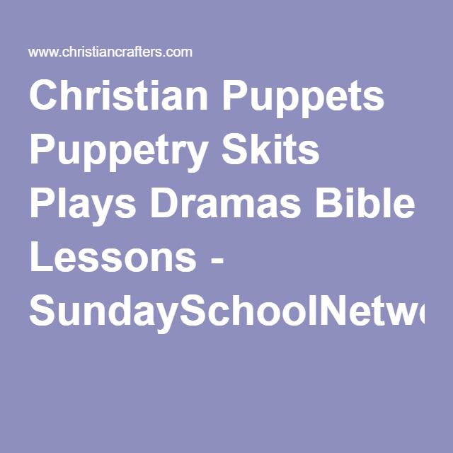 Christian Puppets Puppetry Skits Plays Dramas Bible Lessons - SundaySchoolNetwork.Com