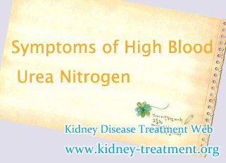 High Blood Urea Nitrogen is an abnormal medical indicator that can induce many symptoms. In clinic, high urea nitrogen level in blood may be a spell of kidney failure which can not be cured and generally needs patients to start dialysis or kidney transplant. In this light, it is very beneficial for us to learn about the symptoms of high blood urea nitrogen.