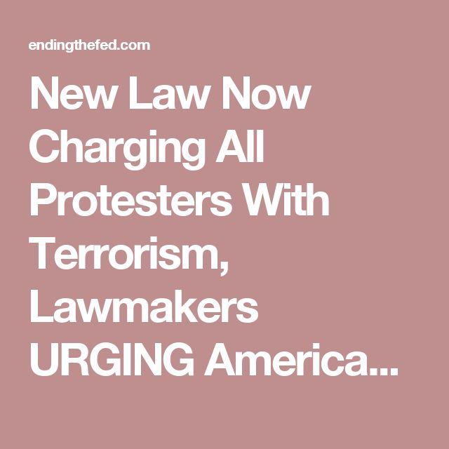 11/17/16 New Law Now Charging All Protesters With Terrorism, Lawmakers URGING Americans To Share This   EndingFed News Network