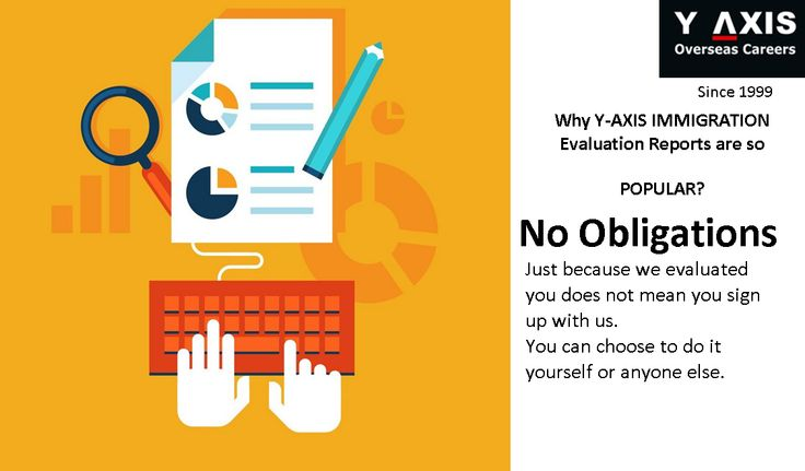 Why Y-AXIS IMMIGRATION  Evaluation Reports are so POPULAR? No Obligations Just because we evaluated you does not mean you sign up with us. You can choose to do it yourself or anyone else.