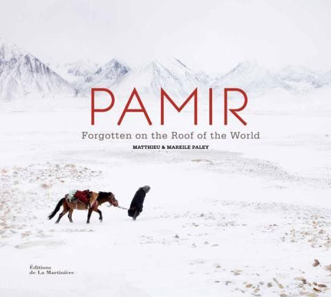 Pamir - Forgotten on the Rood of the World (Matthieu & Mareile Paley)