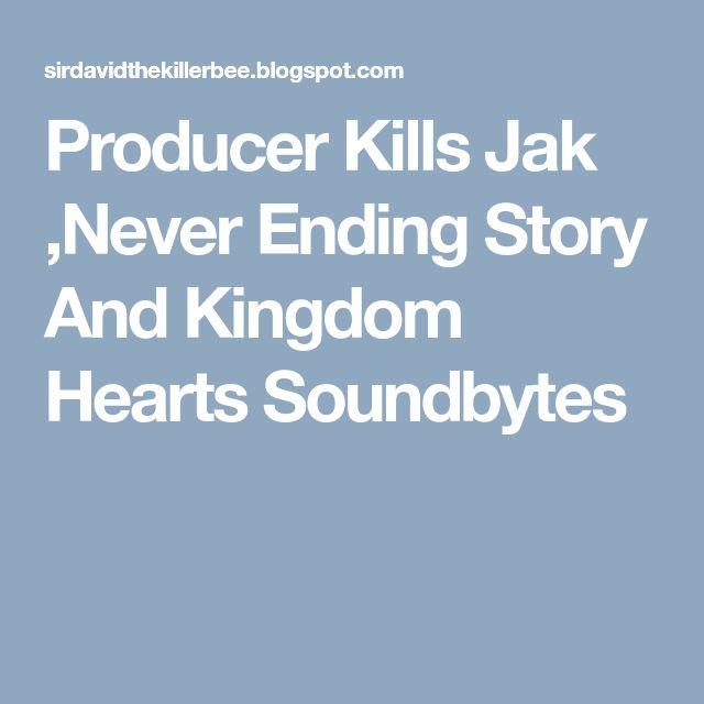 Producer Kills Jak ,Never Ending Story And Kingdom Hearts Soundbytes