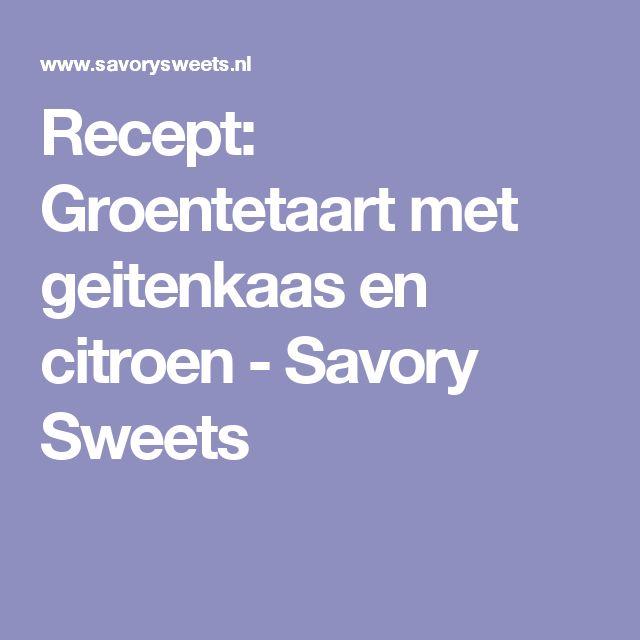 Recept: Groentetaart met geitenkaas en citroen - Savory Sweets